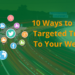 10 Ways to Drive Targeted Traffic To Your Website